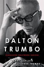 Dalton Trumbo : Blacklisted Hollywood Radical - Larry Ceplair