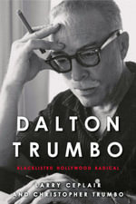 Dalton Trumbo : Blacklisted Hollywood Radical - Larry Ceplair