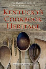 Kentucky's Cookbook Heritage : Two Hundred Years of Southern Cuisine and Culture - John Van Willigen