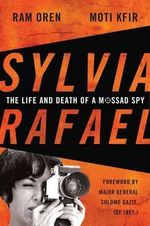 Sylvia Rafael : The Life and Death of a Mossad Spy - Ram Oren