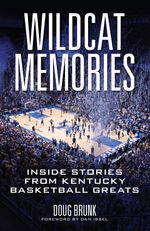 Wildcat Memories : Inside Stories from Kentucky Basketball Greats - Doug Brunk