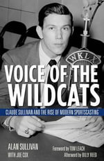 Voice of the Wildcats : Claude Sullivan and the Rise of Modern Sportscasting - Alan Sullivan