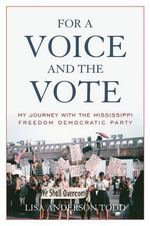 For a Voice and the Vote : My Journey with the Mississippi Freedom Democratic Party - Lisa Anderson Todd