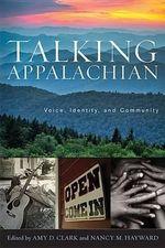 Talking Appalachian : Voice, Identity, and Community