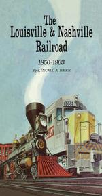 The Louisville and Nashville Railroad, 1850-1963 - Kincaid A. Herr