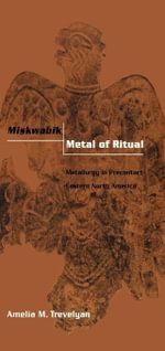 Miskwabik, Metal of Ritual : Metallurgy in Precontact Eastern North America - Amelia M. Trevelyan
