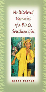 Multicolored Memories of a Black Southern Girl - Kitty Oliver