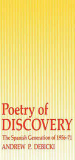 Poetry Of Discovery : The Spanish Generation of 1956-1971 - Andrew Debicki