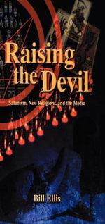 Raising the Devil : Satanism, New Religions, and the Media - Bill Ellis