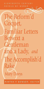 The Reform'd Coquet, Familiar Letters Betwixt a Gentleman and a Lady, and The Accomplish'd Rake - Mary Davys