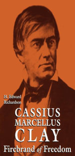 Cassius Marcellus Clay : Firebrand of Freedom - H. Edward Richardson