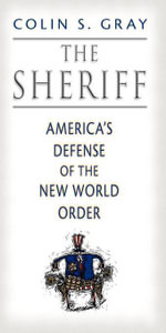 The Sheriff : America's Defense of the New World Order - Colin S. Gray
