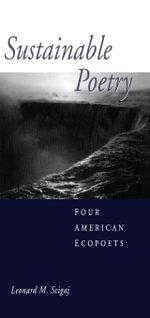 Sustainable Poetry : Four American Ecopoets - Leonard M. Scigaj
