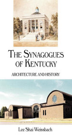 The Synagogues of Kentucky : Architecture and History - Lee Shai Weissbach