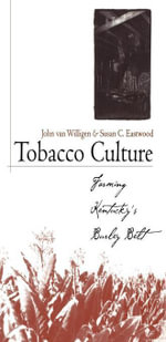 Tobacco Culture : Farming Kentucky's Burley Belt - John van Willigen
