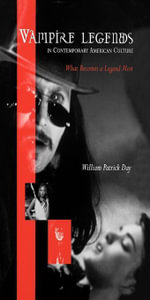 Vampire Legends in Contemporary American Culture : What Becomes a Legend Most - William Patrick Day