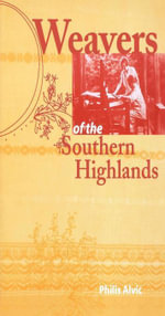 Weavers of the Southern Highlands - Philis Alvic
