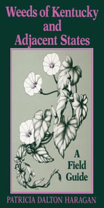 Weeds of Kentucky and Adjacent States : A Field Guide - Patricia Dalton Haragan