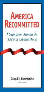 America Recommitted : A Superpower Assesses Its Role in a Turbulent World - Donald E. Nuechterlein