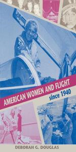 American Women and Flight since 1940 - Deborah G. Douglas