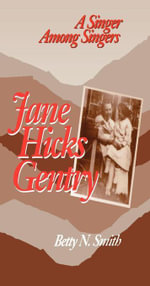 Jane Hicks Gentry : A Singer Among Singers - Betty N. Smith