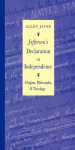 Jefferson's Declaration of Independence : Origins, Philosophy, and Theology - Allen Jayne