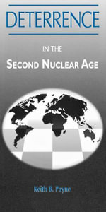 Deterrence in the Second Nuclear Age - Keith B. Payne