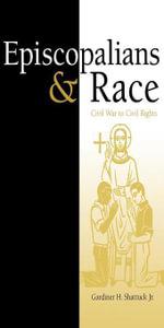 Episcopalians and Race : Civil War to Civil Rights - Gardiner H., Jr. Shattuck