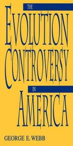 The Evolution Controversy in America - George Webb