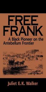 Free Frank : A Black Pioneer on the Antebellum Frontier - Juliet E.K. Walker