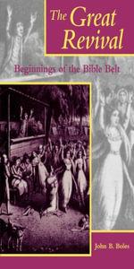 The Great Revival : Beginnings of the Bible Belt - John B. Boles