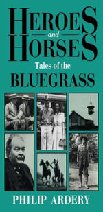 Heroes and Horses : Tales of the Bluegrass - Philip Ardery