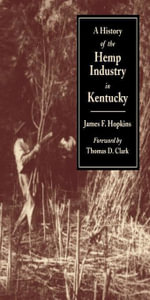 A History of the Hemp Industry in Kentucky - James F. Hopkins