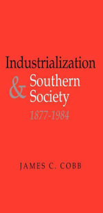 Industrialization and Southern Society, 1877-1984 - James C. Cobb