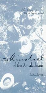 Minstrel of the Appalachians : The Story of Bascom Lamar Lunsford - Loyal Jones