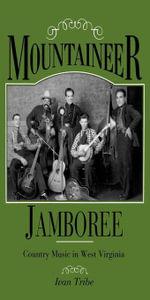 Mountaineer Jamboree : Country Music in West Virginia - Ivan M. Tribe