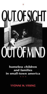 Out Of Sight, Out Of Mind : Homeless Children and Families in Small-Town America - Yvonne Vissing