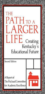The Path to a Larger Life : Creating Kentucky's Educational Future - Prichard Committee
