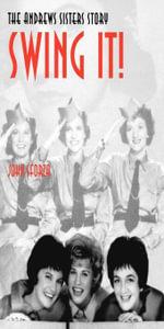 Swing It! : The Andrews Sisters Story - John Sforza
