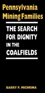 Pennsylvania Mining Families : The Search for Dignity in the Coalfields - Barry P. Michrina
