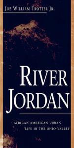 River Jordan : African American Urban Life in the Ohio Valley - Joe William, Jr. Trotter