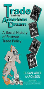 Trade and the American Dream : A Social History of Postwar Trade Policy - Susan Ariel Aaronson