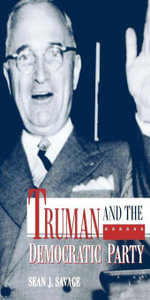 Truman and the Democratic Party - Sean J. Savage