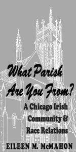 What Parish Are You From? : A Chicago Irish Community and Race Relations - Eileen M. McMahon