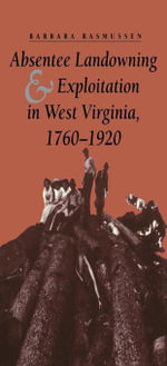 Absentee Landowning and Exploitation in West Virginia, 1760-1920 - Barbara Rasmussen