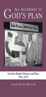 All According to God's Plan : Southern Baptist Missions and Race, 1945-1970 - Alan Scot Willis