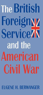 The British Foreign Service and the American Civil War - Eugene Berwanger