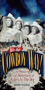 It's the Cowboy Way! : The Amazing True Adventures of Riders In The Sky - Don Cusic