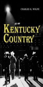 Kentucky Country : Folk and Country Music of Kentucky - Charles K. Wolfe