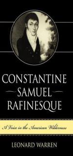 Constantine Samuel Rafinesque : A Voice in the American Wilderness - Leonard Warren